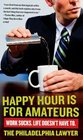 Happy Hour Is for Amateurs: Life Sucks. Life Doesn't Have to.