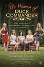 The Women of Duck Commander Suprising Insights from the Women Behind the Beard About What Makes This Family Work