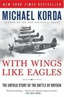 With Wings Like Eagles The Untold Story of the Battle of Britain