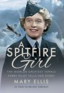 A Spitfire Girl One of the World's Greatest Female ATA Ferry Pilots Tells Her Story