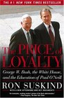 The Price of Loyalty  George W Bush the White House and the Education of Paul O'Neill