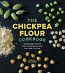 The Chickpea Flour Cookbook Healthy GlutenFree and GrainFree Recipes to Power Every Meal of the Day