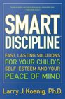 Smart Discipline Fast Lasting Solutions for Your Child's Self-Esteem and Your Peace of Mind