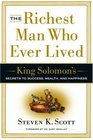 The Richest Man Who Ever Lived  King Solomon's Secrets to Success Wealth and Happiness