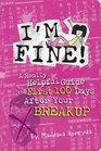 I'm Fine!: A Really Helpful Guide to the First 100 Days After Your Breakup