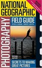 National Geographic Photography Field Guide 2nd Edition  Secrets to Making Great Pictures