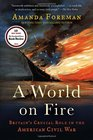 A World on Fire Britain's Crucial Role in the American Civil War