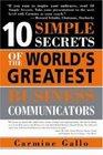 10 Simple Secrets of the Worlds Greatest Business Communicators (10 Simple Secrets)