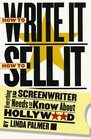How to Write It How to Sell It  Everything a Screenwriter Needs to Know About Hollywood