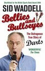 Bellies and Bullseyes The Outrageous True Story of Darts