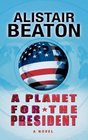 A Planet for the President A Novel