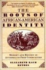 The Roots of African-American Identity  Memory and History in Antebellum Free Communities