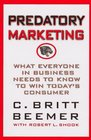 Predatory Marketing What Everyone in Business Needs to Know to Win Today's American Consumer