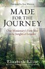 Made for the Journey One Missionary's First Year in the Jungles of Ecuador