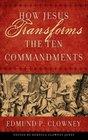 HOW JESUS TRANSFORMS THE TEN COMMANDMENTS