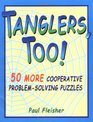 Tanglers Too 50 More Cooperative Problem-Solving Puzzles