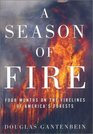 A Season of Fire : Four Months on the Firelines of America's Forests