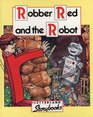 Robber Red and the Robot
