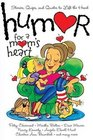 Humor for a Mom's Heart Stories Quips and Quotes to Lift the Heart