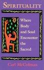 Spirituality Where Body and Soul Encounter the Sacred