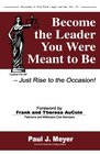 Become the Leader You Were Meant to Be -- Just Rise to the Occasion