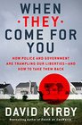 When They Come for You How Police and Government Are Trampling Our Liberties - and How to Take Them Back