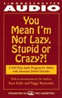 You Mean I'm Not Lazy Stupid or Crazy  A Self-help Audio Program for Adults with Attention Deficit Disorder