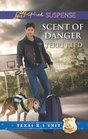 Scent of Danger (Texas K-9 Unit, Bk 5) (Love Inspired Suspense, No 339)