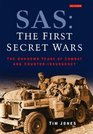 SAS The First Secret Wars The Unknown Years of Combat and Counter-Insurgency