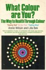 What Colour Are You The Way to Health Through Colour 'Seeing Red' 'in the Pink' 'Feeling Blue'
