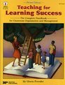 Teaching For Learning Success The Complete Handbook For Classroom Organization