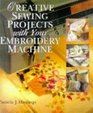 Creative Sewing Projects With Your Embroidery Machine