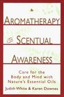 Aromatherapy for Scentual Awareness : Care for the Body  Mind with Nature's Essential Oils