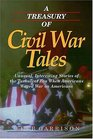 A Treasury of Civil War Tales Unusual Interesting Stories of the Turbulent Era When Americans Waged War on Americans