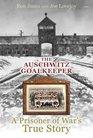 The Auschwitz Goalkeeper A Prisoner of War's True Story