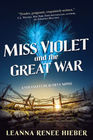 Miss Violet and the Great War A Strangely Beautiful Novel