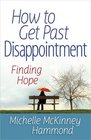 How to Get Past Disappointment Finding Hope