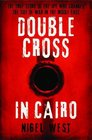 Double Cross in Cairo The True Untold Story of the Spy Who Changed the Tide of War in the Middle East