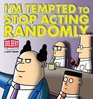 I'm Tempted to Stop Acting Randomly A Dilbert Book