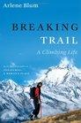 Breaking Trail : A Climbing Life