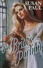 The Bride's Portion (Baldwin Brides, Bk 1) (Harlequin Historical, No 266)