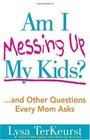 Am I Messing Up My Kids and Other Questions Every Mom Asks