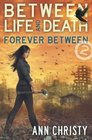 Between Life and Death Forever Between