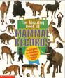 The Amazing Book of Mammal Records The Largest the Smallest the Fastest and Many More