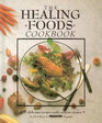The Healing Foods Cookbook 400 Delicious Recipes with Curative Power