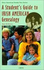 A Student's Guide To Irish American Genealogy