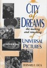 City of Dreams The Making and Remaking of Universal Pictures
