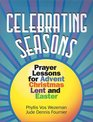 Celebrating Seasons Prayer Lessons for Advent Christmas Lent and Easter