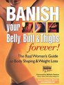 Banish Your Belly, Butt and Thighs Forever! : The Real Woman's Guide to Body Shaping  Weight Loss
