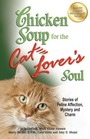 Chicken Soup for the Cat Lover's Soul Stories of Feline Affection Mystery and Charm